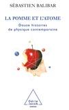 Sébastien Balibar - La pomme et l'atome - 12 histoires de la physique contemporaine.