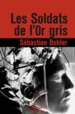 Sébastien Bohler - Soldats de l'or gris (Les).