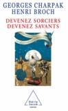 Georges Charpak et Henri Broch - Devenez sorciers, devenez savants.