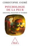 Christophe André - Psychologie de la peur - Craintes, angoisses et phobies.