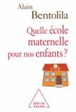 Alain Bentolila - Quelle école maternelle pour nos enfants ?.