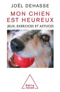 Joël Dehasse - Mon chien est heureux - Jeux, exercices et astuces.