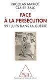 Nicolas Mariot et Claire Zalc - Face à la persécution - 991 Juifs dans la guerre.