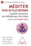 Mark Williams et John Teasdale - Méditer pour ne plus déprimer - La pleine conscience, une méthode pour vivre mieux.