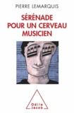 Pierre Lemarquis - Sérénade pour un cerveau musicien.