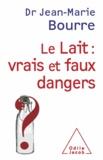 Jean-Marie Bourre - Lait : vrais et faux dangers (Le).