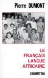 Pierre Dumont - Le français, langue africaine.