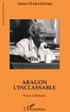 Valère Staraselski - Aragon l'inclassable - Essai littéraire - Lire Aragon à partir de La mise à mort et de Théâtre-roman.