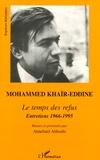 Mohammed Khaïr-Eddine - Le temps des refus - Entretiens.