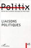 Luigi Musella et  Collectif - Politix N° 45/1999 : Liaisons politiques.