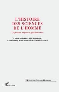 Laurent Loty et Claude Blanckaert - Histoire des sciences de l'homme - Trajectoire, enjeux et questions vives.