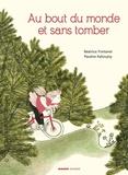 Béatrice Fontanel et Pauline Kalioujny - Au bout du monde et sans tomber.
