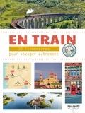 Gallimard loisirs - En train - 30 itinéraires pour voyager autrement en Europe.