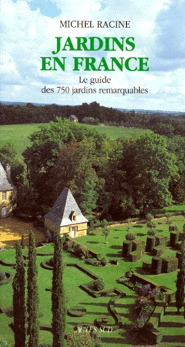 Jardins en France : le guide des 750 jardins remarquables / Michel RACINE | RACINE, Michel
