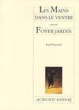 Paul Fournel - Les mains dans le ventre - Suivi de Foyer jardin.