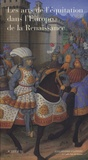 Patrice Franchet d'Espèrey et Monique Chatenet - Les Arts de l'équitation dans l'Europe de la Renaissance - VIe colloque de l'Ecole nationale d'équitation au château d'Oiron (4 et 5 octobre 2002).