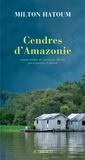 Milton Hatoum - Cendres d'Amazonie.