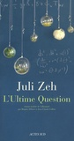 L'ultime question / Julie Zeh | Zeh, Juli (1974-....)