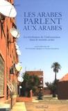 Yves Gonzalez-Quijano et Tourya Guaaybess - Les Arabes parlent aux Arabes - La révolution de l'information dans le monde arabe.