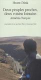 Hrant Dink - Deux peuples proches, deux voisins lointains - Arménie-Turquie.