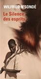 Le silence des esprits : roman / Wilfried N'Sondé | N'Sonde, Wilfried. Auteur