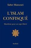 Saber Mansouri - L'Islam confisqué - Manifeste pour un sujet libéré.