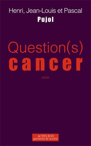 Question(s) cancer : essai / Henri, Jean-Louis et Pascal Pujol | Pujol, Henri (1930-....). Auteur
