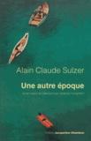 Une autre époque / Alain Claude Sulzer | Sulzer, Alain Claude (1953-....)