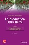 Laurent Urban et Isabelle Urban - La production sous serre - Tome 2, L'irrigation fertilisante en culture hors sol.