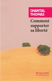 Chantal Thomas - Comment supporter sa liberté.