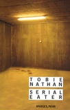 Serial eater / Tobie Nathan   Nathan, Tobie (1948-....). Auteur