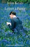 John Keats - Lettres à Fanny.