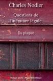 Charles Nodier - Questions de littérature légale - Du plagiat, de la supposition d'auteurs, des supercheries qui ont rapport aux livres.