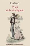 Honoré de Balzac - Traité de la vie élégante suivi de Théorie de la démarche.