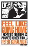 Peter Guralnick - Feel like going home - Légende du blues et pionniers du rock'n'roll.