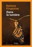 Dans la lumière / Barbara Kingsolver | Kingsolver, Barbara (1955-....). Auteur