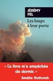 Les loups à leur porte / Jérémy Fel   Fel, Jérémy (1979-....). Auteur