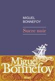 Sucre noir / Miguel Bonnefoy | Bonnefoy, Miguel (1986-....)