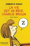 Charles-M Schulz - Charlie Brown  : La vie est un rêve, Charlie Brown.