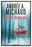 Andrée A. Michaud - Rivière tremblante.