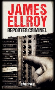 James Ellroy - Reporter criminel.