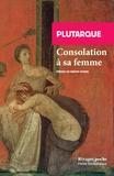 Plutarque - Consolation à sa femme.
