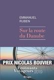 Sur la route du Danube / Emmanuel Ruben   Ruben, Emmanuel (1980-....)