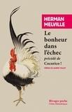 Herman Melville - Le bonheur dans l'échec - Précédé de Cocorico !.