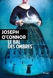 Joseph O'Connor - Le bal des ombres.