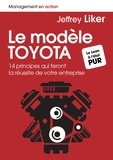 Jeffrey Liker - Le modèle Toyota - 14 principes qui feront la réussite de votre entreprise.