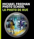 La photo de rue / Michael Freeman | Freeman, Michael (1945-....). Auteur