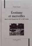 Francis Gingras - Erotisme et merveilles dans le récit français des XIIe et XIIIe siècles.