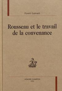 Florent Guénard - Rousseau et le travail de la convenance.