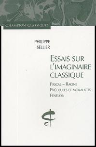 Philippe Sellier - Essais sur l'imaginaire classique - Pascal - Racine - Précieuses et moralistes - Fénelon.